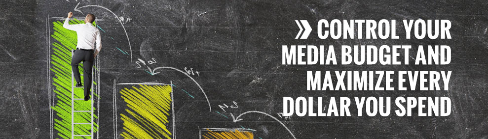 Control your media budget and maximize every dollar you spend
